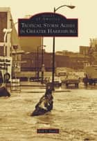 Tropical Storm Agnes in Greater Harrisburg ebook by Erik V. Fasick