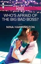 Who's Afraid of the Big Bad Boss? ebook by Nina Harrington