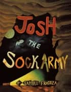 Josh and the Sock Army ebook by Samuel Fragoza