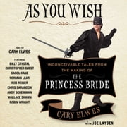 As You Wish - Inconceivable Tales from the Making of The Princess Bride audiobook by Cary Elwes, Joe Layden