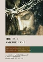 The Lion and the Lamb ebook by Andreas J. Köstenberger,L. Scott Kellum,Charles L Quarles