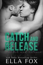 Catch and Release - The Catch Series, #2 ebook by Ella Fox