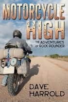 Motorcycle High: The Adventures of Rock Pounder ebook by Dave Harrold