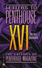 Letters to Penthouse XVI - Hot and Uncensored ebook by Penthouse International