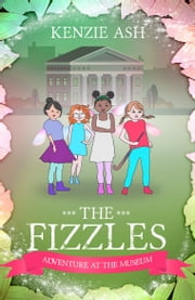 The Fizzles: Adventure At The Museum ebook by Kenzie Ash