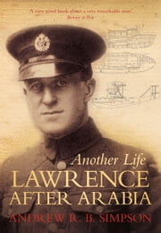 Another Life - Lawrence After Arabia ebook by Andrew R. B. Simpson