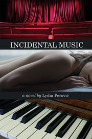 Incidental Music ebook by Lydia Perovi?