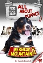 All About Bernese Mountain Dog Puppies ebook by Dennis Frankel