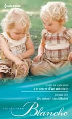 Le secret d'un médecin - Un amour inoubliable ebook by Caroline Anderson, Joanna Neil