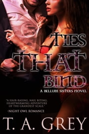 Ties That Bind - Book #3 (The Bellum Sisters series) ebook by T. A. Grey