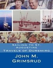 Sailing to St. Augustine: Travels of Dursmirg ebook by John M. Grimsrud