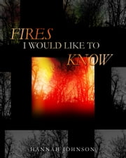 Fires I Would Like To Know ebook by Hannah Johnson