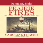Prairie Fires - The American Dreams of Laura Ingalls Wilder audiobook by Caroline Fraser