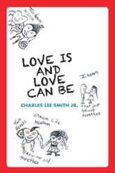 Love Is and Love Can Be ebook by Charles Lee Smith Jr.