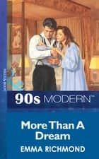 More Than A Dream (Mills & Boon Vintage 90s Modern) ebook by Emma Richmond