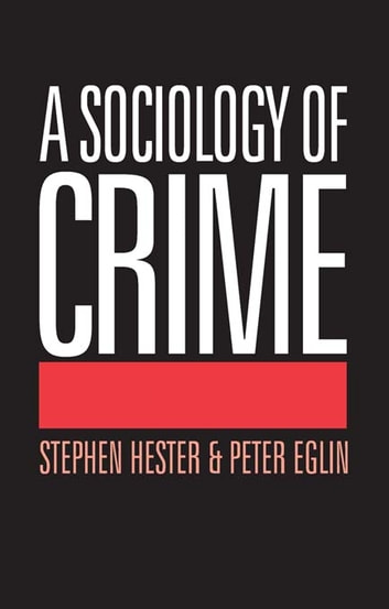 A Sociology of Crime ebook by Peter Eglin,Stephen Hester