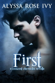 First (A Crescent Chronicles Novella) ebook by Alyssa Rose Ivy