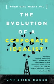 The Evolution of a Corporate Idealist - When Girl Meets Oil ebook by Christine Bader