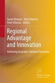 Regional Advantage and Innovation - Achieving Australia's National Outcomes ebook by Susan Kinnear,Kate Charters,Peter Vitartas