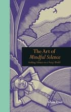 The Art of Mindful Silence ebook by Adam Ford
