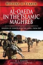 Al-Qaeda in the Islamic Maghreb - Shadow of Terror over The Sahel, from 2007 ebook by Al J. Venter