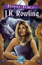 Female Force: JK Rowling ebook by Adam Gragg, Matt Flyer