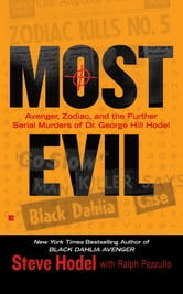 Most Evil - Avenger, Zodiac, and the Further Serial Murders of Dr. George Hill Hodel ebook by Steve Hodel,Ralph Pezzullo