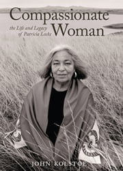 Compassionate Woman - The Life and Legacy of Patricia Locke ebook by John Kolstoe