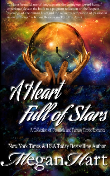 A Heart Full of Stars - A Collection of Futuristic and Fantasy Erotic Romance ebook by Megan Hart