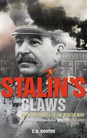 Stalin's Claws - From the Purges to the Winter War: Red Army Operations Before Barbarossa 1937-1941 ebook by E. R.  Hooten