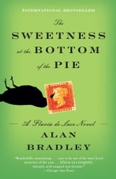 The Sweetness at the Bottom of the Pie - A Flavia de Luce Novel ebook by Alan Bradley