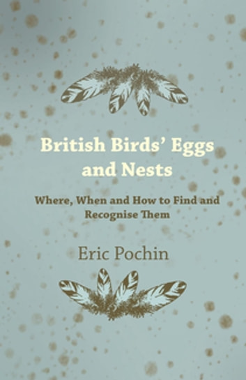 British Birds' Eggs and Nests - Where, When and How to Find and Recognise Them ebook by Eric Pochin