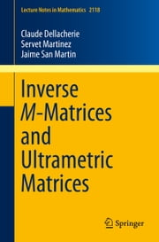 Inverse M-Matrices and Ultrametric Matrices ebook by Claude Dellacherie,Servet Martinez,Jaime San Martin
