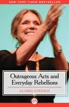 Outrageous Acts and Everyday Rebellions ebook by Gloria Steinem
