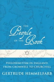 The People of the Book - Philosemitism in England, From Cromwell to Churchill ebook by Gertrude Himmelfarb