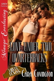 Love Under Two Quarterbacks ebook by Cara Covington