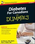 Diabetes For Canadians For Dummies ebook by Ian Blumer,Alan L. Rubin