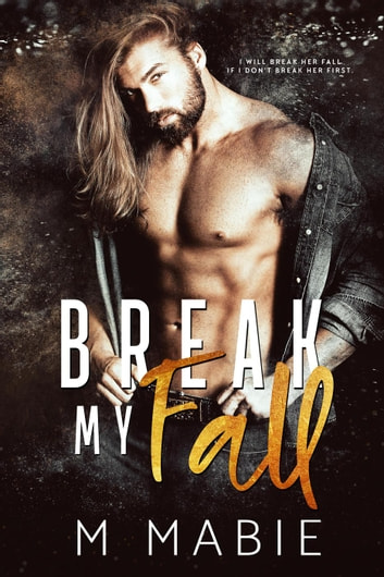 Break My Fall - The Breaking Trilogy, #1 ebook by M. Mabie