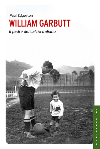 William Garbutt - Il padre del calcio italiano ebook by Paul Edgerton