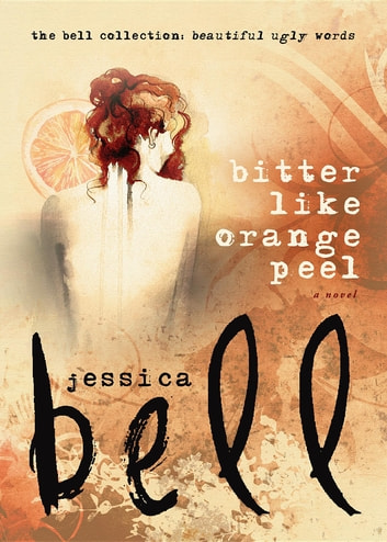 Bitter Like Orange Peel ebook by Jessica Bell