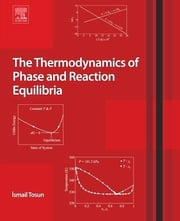 The Thermodynamics of Phase and Reaction Equilibria ebook by Ismail Tosun