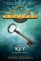 Seven Wonders Journals: The Key 電子書 by Peter Lerangis