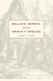 Wallace, Darwin, and the Origin of Species ebook by James T. Costa
