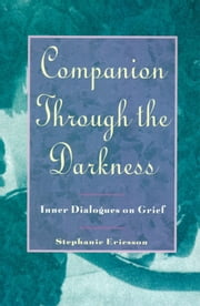 Companion Through The Darkness - Inner Dialogues on Grief ebook by Stephanie Ericsson