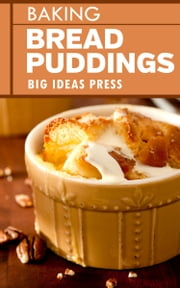 Baking Bread Puddings ebook by Big Ideas Press