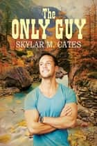 The Only Guy ebook by Skylar M. Cates