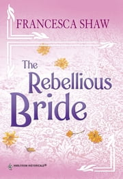 The Rebellious Bride (Mills & Boon Historical) ebook by Francesca Shaw