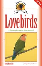 Lovebirds - A Guide to Caring for Your Lovebird ebook by Nikki Moustaki, Eric Ilasenko