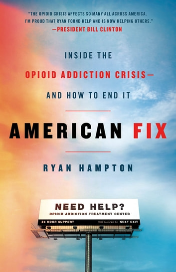 American Fix - Inside the Opioid Addiction Crisis - and How to End It ebook by Ryan Hampton
