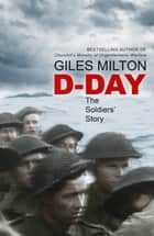 D-Day - The Soldiers' Story ebook by Giles Milton